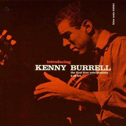 Introducing Kenny Burrell: The First Blue Note Sessions by Blue Note Records
