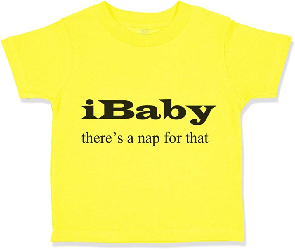 Custom Toddler T-Shirt Ibaby Theres A Nap for That Style Funny Humor Cotton