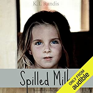 Spilled Milk: Based on a True Story Audiobook by K. L. Randis Narrated by K. L. Randis