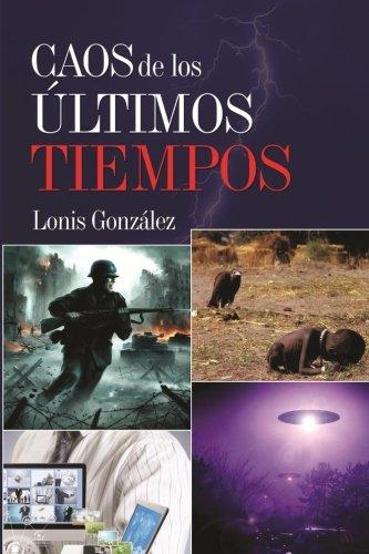 Caos de los ultimos tiempos: ¿Sera el fin de la humanidad? (Spanish Edition) [Lonis Gonzalez] (Tapa Blanda)