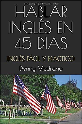 HABLAR INGLÉS EN 45 DIAS: INGLÉS FÁCIL Y PRACTICO: Amazon.es: Denny Medrano: Libros