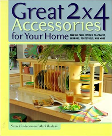 Great 2x4 Accessories for Your Home: Making Candlesticks, Coatracks, Mirrors, Footstools, and More