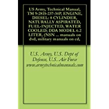 US Army, Technical Manual, TM 9-2815-237-34P, ENGINE, DIESEL: 8 CYLINDER, NATURALLY ASPIRATED, FUEL-INJECTED, WATER COOLED; DDA MODEL 6.2 LITER, (NSN 2815-01-231-3672), ... manuals on dvd, military manuals on cd,