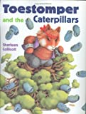 Toestomper and the Caterpillars, Sharleen Collicott, 0395911680