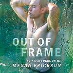 Out of Frame: In Focus Series, Book 3   Megan Erickson