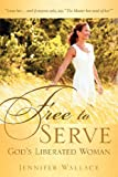 FREE to SERVE, God's Liberated Woman, Jennifer Wallace, 1597817856