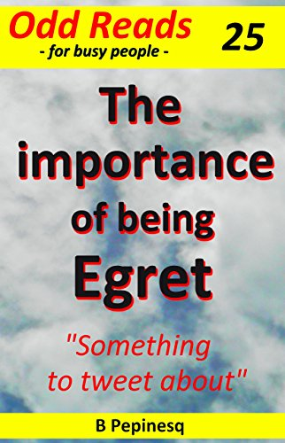 """Book: The importance of being Egret - """"Something to tweet about"""" (Odd Reads Book 25) by B Pepinesq"""