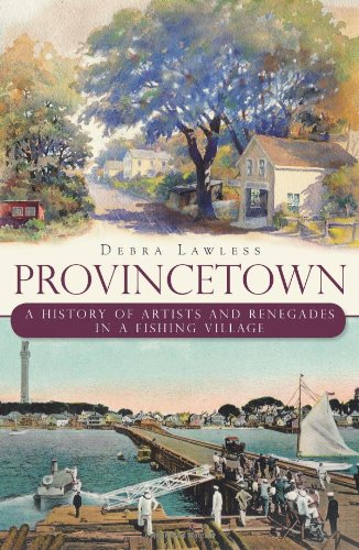 Provincetown: A History of Artists and Renegades in a Fishing Village (Brief History)