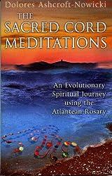 The Sacred Cord Meditations: An Evolutionary Spiritual Journey Using the Atlantean Rosary