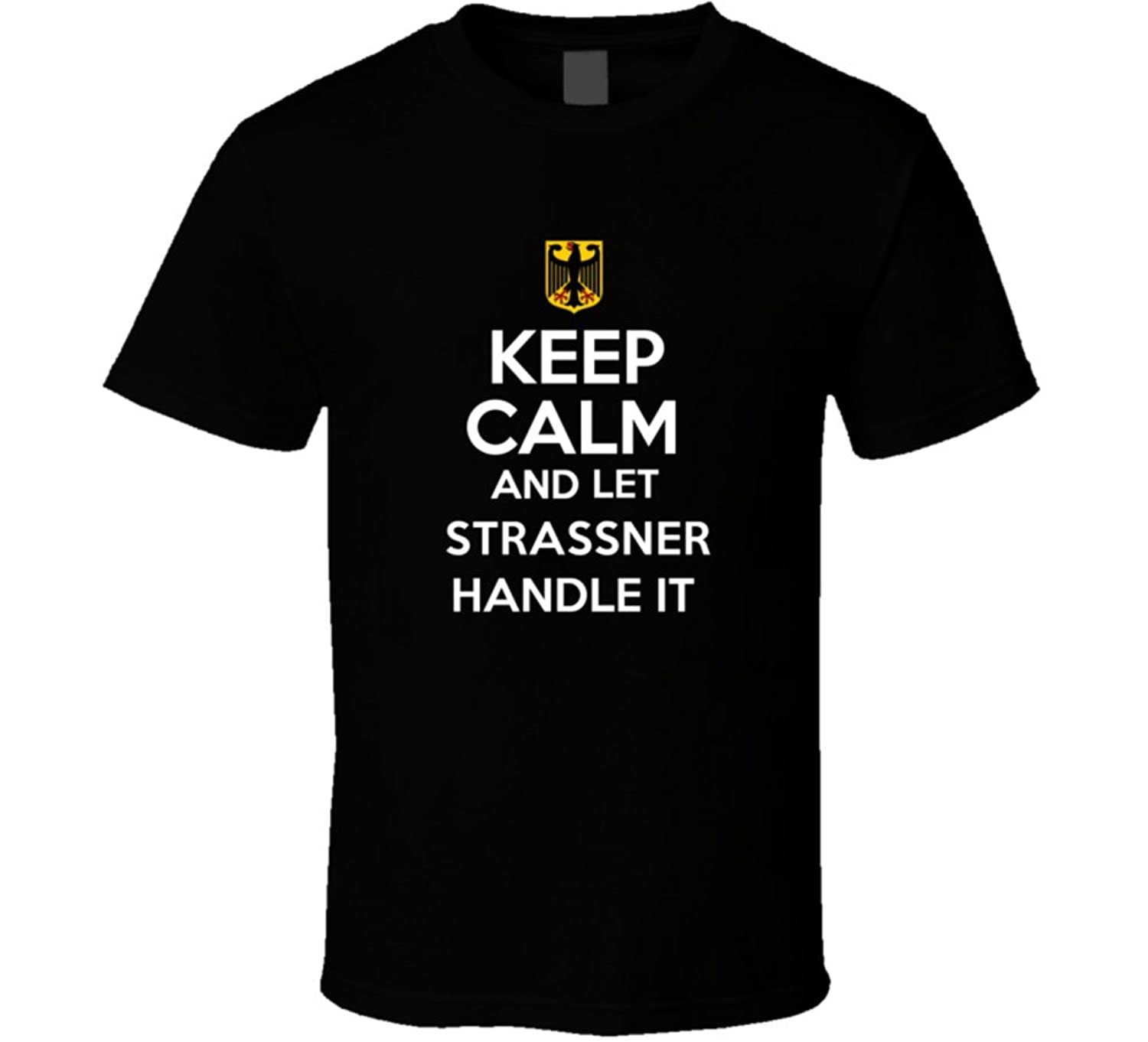 Keep Calm and Let Strassner Handle it Germany Coat of Arms T Shirt