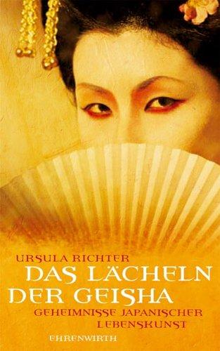 Das Lächeln der Geisha: Geheimnisse japanischer Lebenskunst (Lübbe Sachbuch)