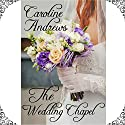 The Wedding Chapel Audiobook by Caroline Andrews Narrated by Diane Marty