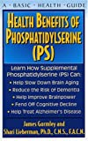 Health Benefits of Phosphatidyslerine (Ps), James Gormley and Shari Lieberman, 1591201373