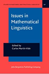Issues in Mathematical Linguistics: Workshop on Mathematical Linguistics, State College, PA, April 1998 (Studies in Functional and Structural Linguistics) Hardcover
