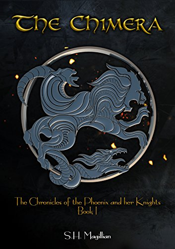 The Chimera (The Chronicles of the Phoenix and her Knights Book 1) by [Magillian, S.H.]