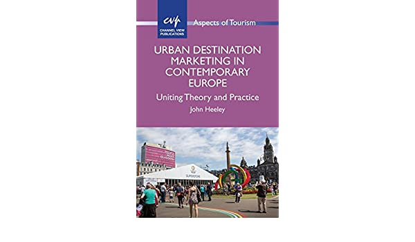 Urban Destination Marketing In Contemporary Europe Uniting Theory