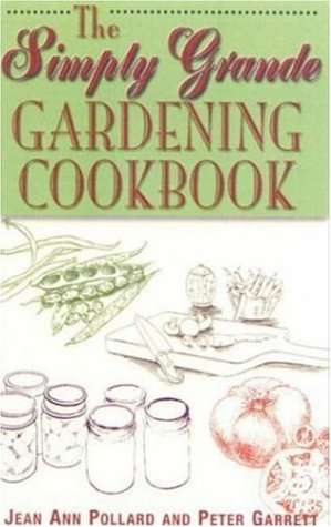The Simply Grande Gardening Cookbook (Pollard Cookbook)