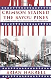 Crimson Stained the Bayou Pines, Brian Harrell, 1450263852