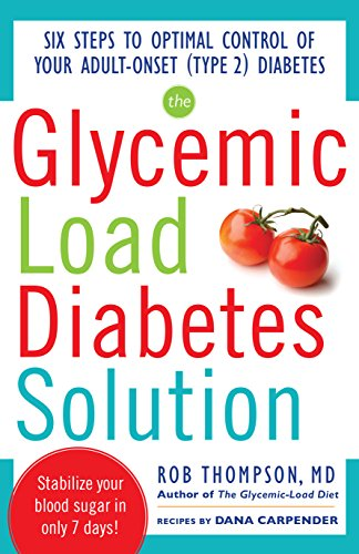 - The Glycemic Load Diabetes Solution: Six Steps to Optimal Control of Your Adult-Onset (Type 2) Diabetes