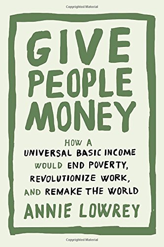 [Ebook] Give People Money: How a Universal Basic Income Would End Poverty, Revolutionize Work, and Remake th<br />[T.X.T]