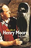 The Life of Henry Moore, Roger Berthoud, 1900357224