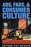 Ads, Fads, and Consumer Culture, Arthur Asa Berger, 0742527239