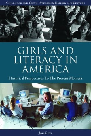 Download Girls and Literacy in America: Historical Perspectives to the Present (Contributions to the Study of Childhood and Youth) pdf