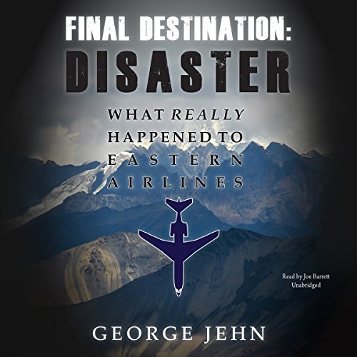 Final Destination: Disaster: What Really Happened to Eastern Airlines (Audio Destination)