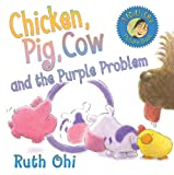 Chicken, Pig, Cow, and the Purple Problem, Ruth Ohi, 1554512182