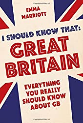 I Should Know That: Great Nritain: Everything You Really Should Know About GB