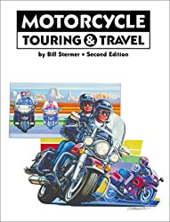 Motorcycle Touring and Travel: A Handbook of Travel by Motorcycle