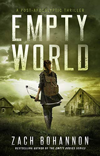 Empty World: A Post-Apocalyptic Zombie Thriller (An Empty Bodies Novel) by [Bohannon, Zach]