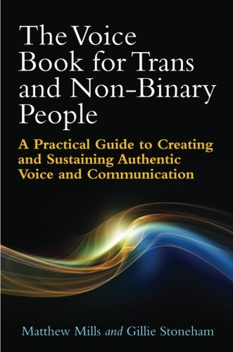 The Voice Book for Trans and Non-Binary People: A Practical Guide to Creating and Sustaining Authentic Voice and Communication by JESSICA KINGSLEY PUBLISHERS