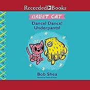 Ballet Cat: Dance! Dance! Underpants!   Bob Shea