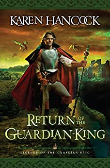 Return of the Guardian-King (Legends of the Guardian-King Book #4) (Legends Of The Guardian-King Series) by [Hancock, Karen]