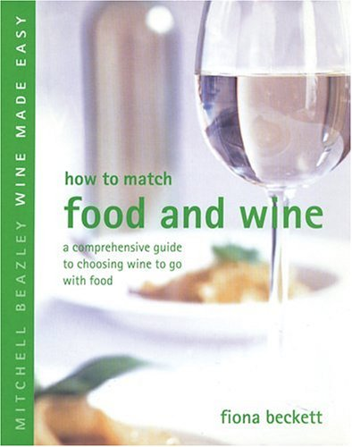 How to Match Food and Wine: A Comprehensive Guide to Choosing Wine to Go with Food (Mitchell Beazley Wine Made Easy) PDF