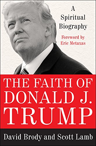 The Faith Of Donald J  Trump  A Spiritual Biography