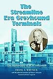 The Streamline Era Greyhound Terminals, Frank E. Wrenick, 0786425504