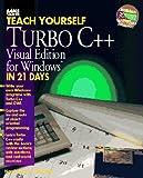 Teach Yourself Turbo C++ Visual Edition for Windows in 21 Days, Shammas, Namir C., 0672305356