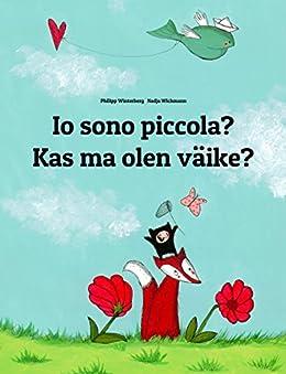 Io sono piccola? Kas ma olen väike?: Libro illustrato per bambini: italiano-estone (Edizione bilingue) (Italian Edition) by [Winterberg, Philipp]
