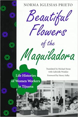 Amazon.com: Beautiful Flowers Of The Maquiladora: Life Histories Of Women  Workers In Tijuana (Translations From Latin America Series)  (9780292738690): Norma ...
