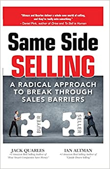 Same Side Selling: A Radical Approach to Break Through Sales Barriers