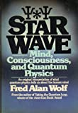 Star Wave : Mind, Consciousness, and Quantum Physics, Wolf, Fred A., 0026308606