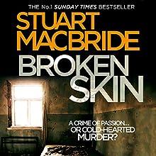 Broken Skin: Logan McRae, Book 3 Audiobook by Stuart MacBride Narrated by Steve Worsley