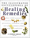 The Illustrated Encyclopedia of Natural Remedies: Over 1000 Natural Remedies for the Prevention, Treatment, and Cure of Common Ailments and Conditions