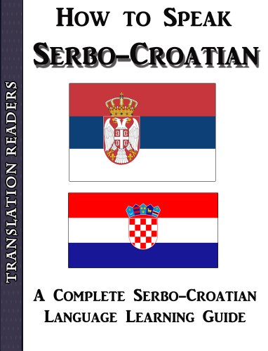 How to Speak Serbo - Croatian: A Complete Croatian Language Learning Guide