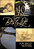 40 Days to Your Best Life for Single Mothers, A Spritual Journey to Contentment
