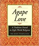 Agape Love: A Tradition Found in Eight World Religions by John Templeton (1999-09-30)