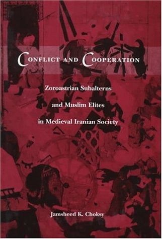 Conflict and Cooperation: Zoroastrian Subalterns and Muslim Elites in Medieval Iranian Society