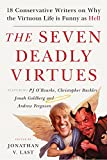 Books : The Seven Deadly Virtues: 18 Conservative Writers on Why the Virtuous Life is Funny as Hell